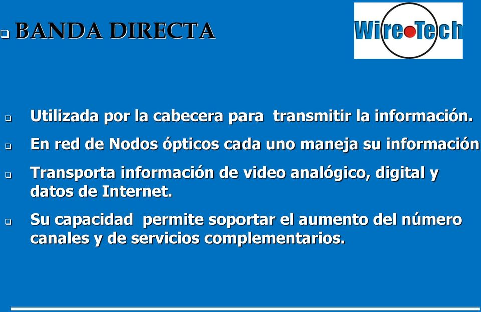 información de video analógico, digital y datos de Internet.