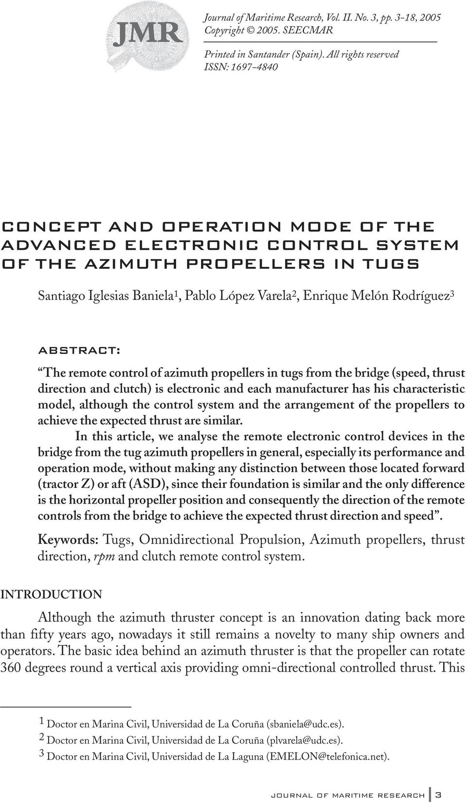 Melón Rodríguez 3 ABSTRACT: The remote control of azimuth propellers in tugs from the bridge (speed, thrust direction and clutch) is electronic and each manufacturer has his characteristic model,