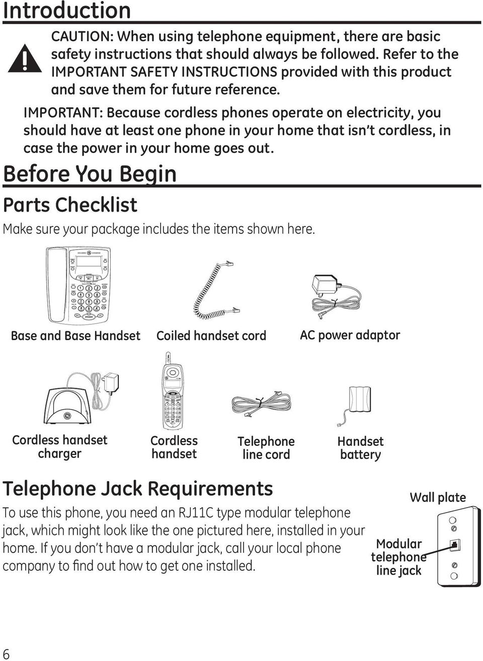 IMPORTANT: Because cordless phones operate on electricity, you should have at least one phone in your home that isn t cordless, in case the power in your home goes out.