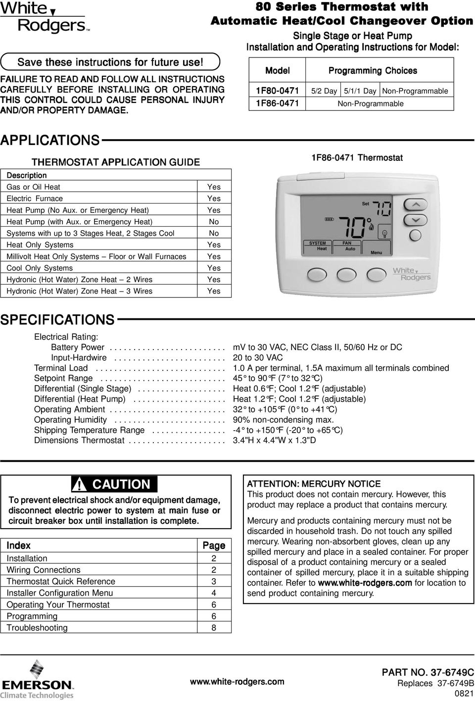 1F86-0471 Non-Programmable AND/OR PROPERTY DAMAGE. APPLICATIONS THERMOSTAT APPLICATION GUIDE Description Gas or Oil Heat Electric Furnace Heat Pump (No Aux. or Emergency Heat) Heat Pump (with Aux.