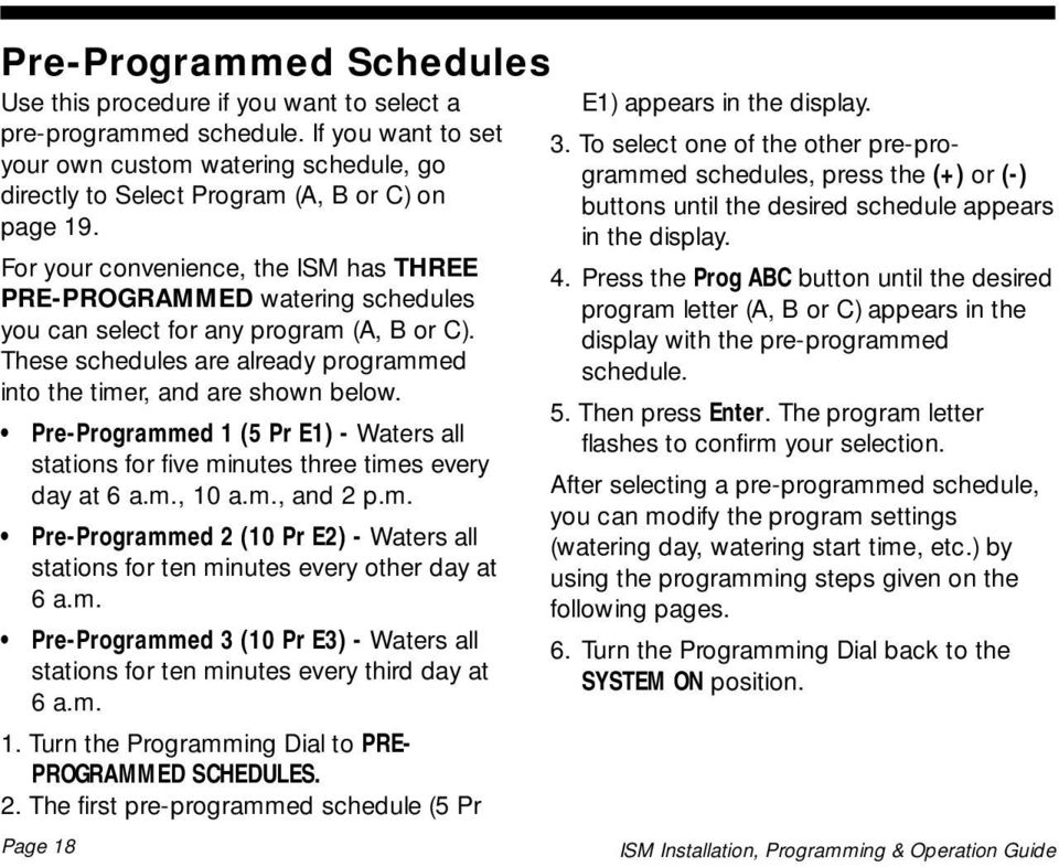 Pre-Programmed 1 (5 Pr E1) - Waters all stations for five minutes three times every day at 6 a.m., 10 a.m., and 2 p.m. Pre-Programmed 2 (10 Pr E2) - Waters all stations for ten minutes every other day at 6 a.