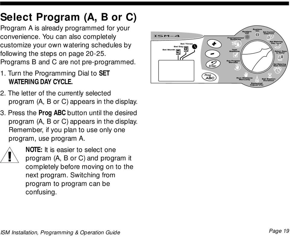 Press the Prog ABC button until the desired program (A, B or C) appears in the display. Remember, if you plan to use only one program, use program A.