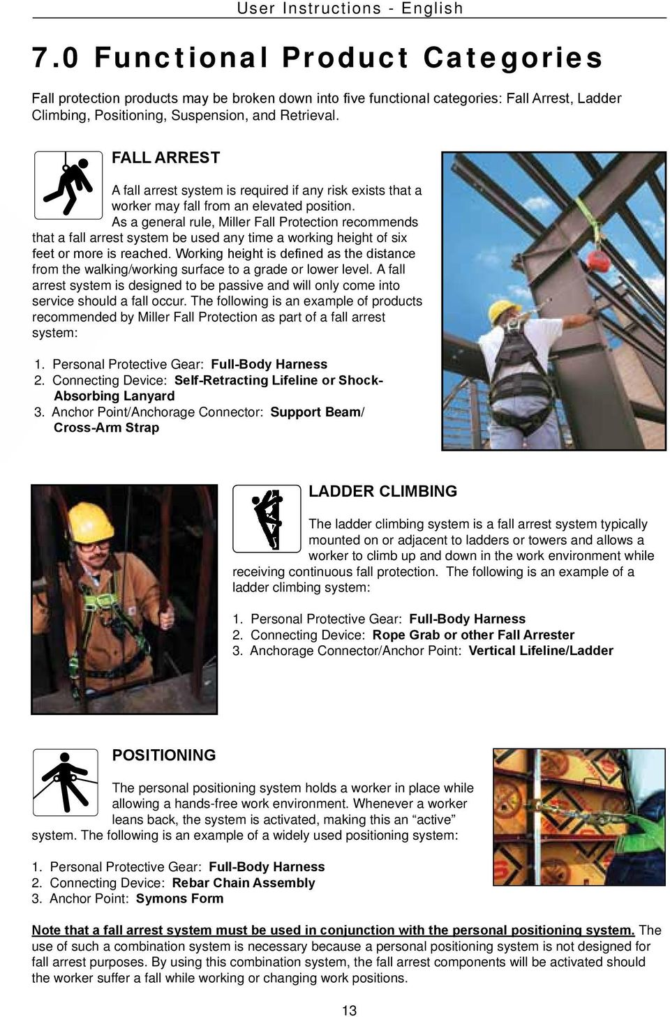 FALL ARREST A fall arrest system is required if any risk exists that a worker may fall from an elevated position.