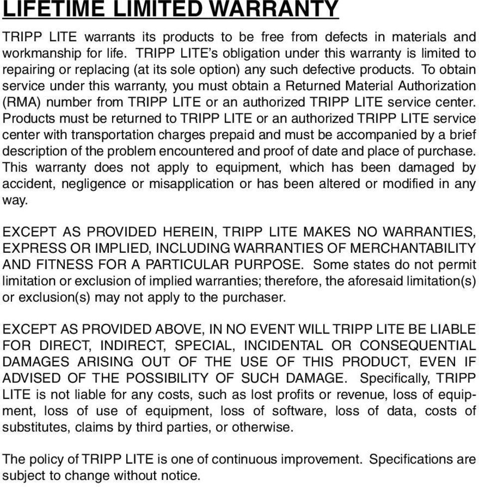 To obtain service under this warranty, you must obtain a Returned Material Authorization (RMA) number from TRIPP LITE or an authorized TRIPP LITE service center.