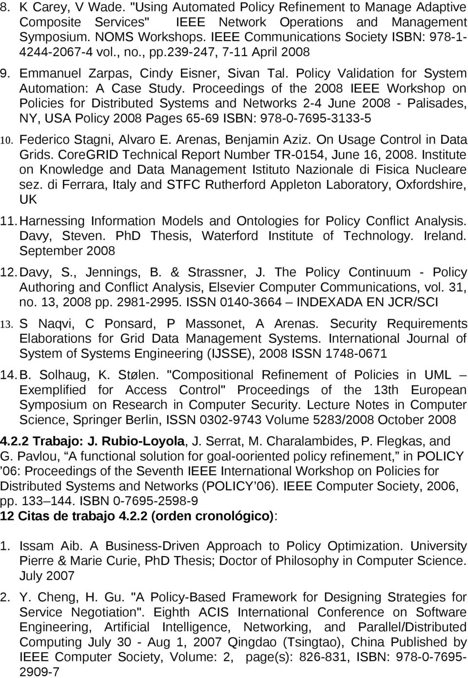 Proceedings of the 2008 IEEE Workshop on Policies for Distributed Systems and Networks 2-4 June 2008 - Palisades, NY, USA Policy 2008 Pages 65-69 ISBN: 978-0-7695-3133-5 10. Federico Stagni, Alvaro E.
