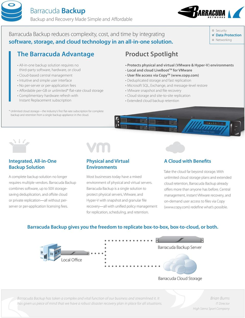 interface No per-server or per-application fees Affordable per-gb or unlimited* flat-rate cloud storage Complimentary hardware refresh with Instant Replacement subscription Product Spotlight Protects