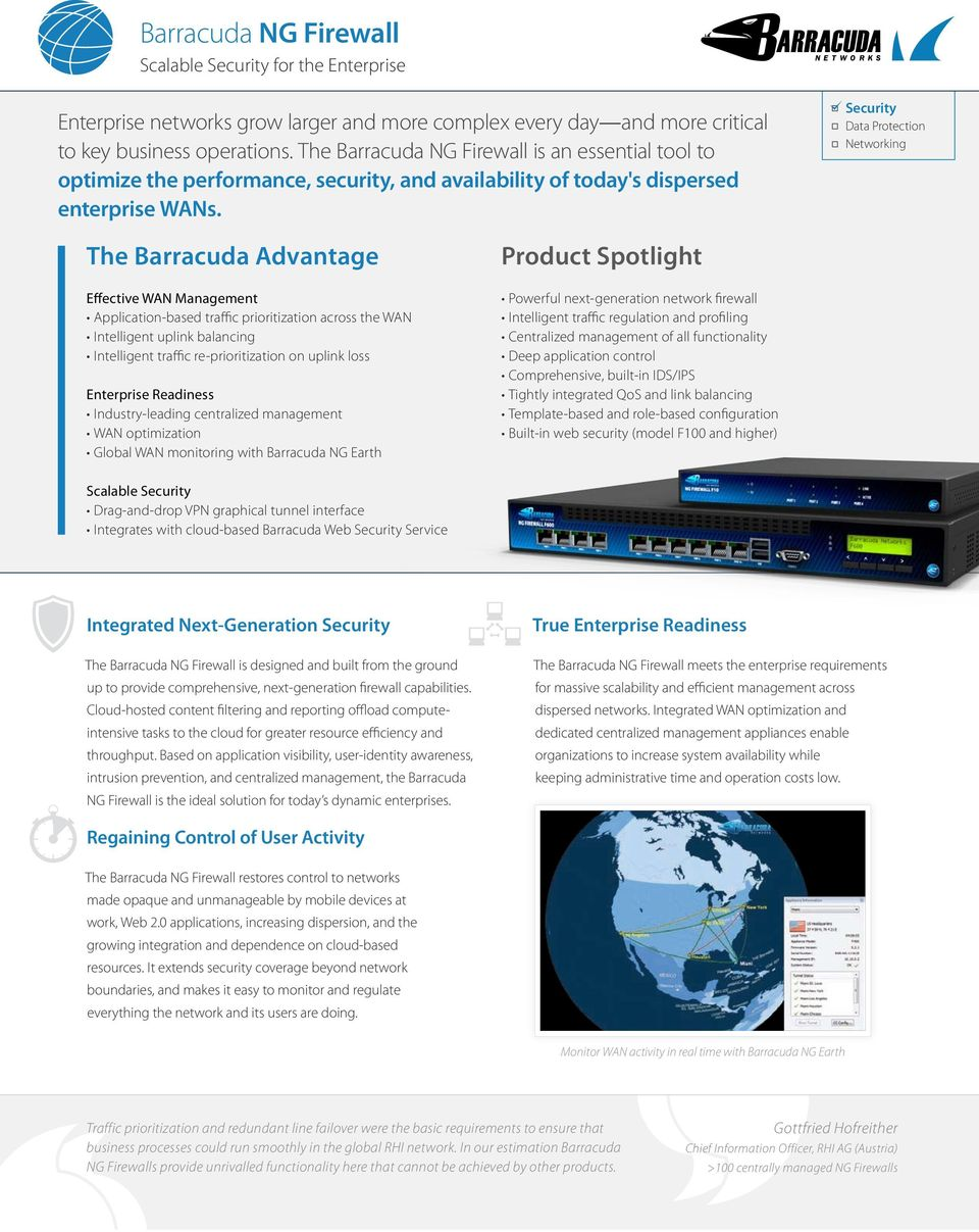 Security Data Protection Networking The Barracuda Advantage Effective WAN Management Application-based traffic prioritization across the WAN Intelligent uplink balancing Intelligent traffic