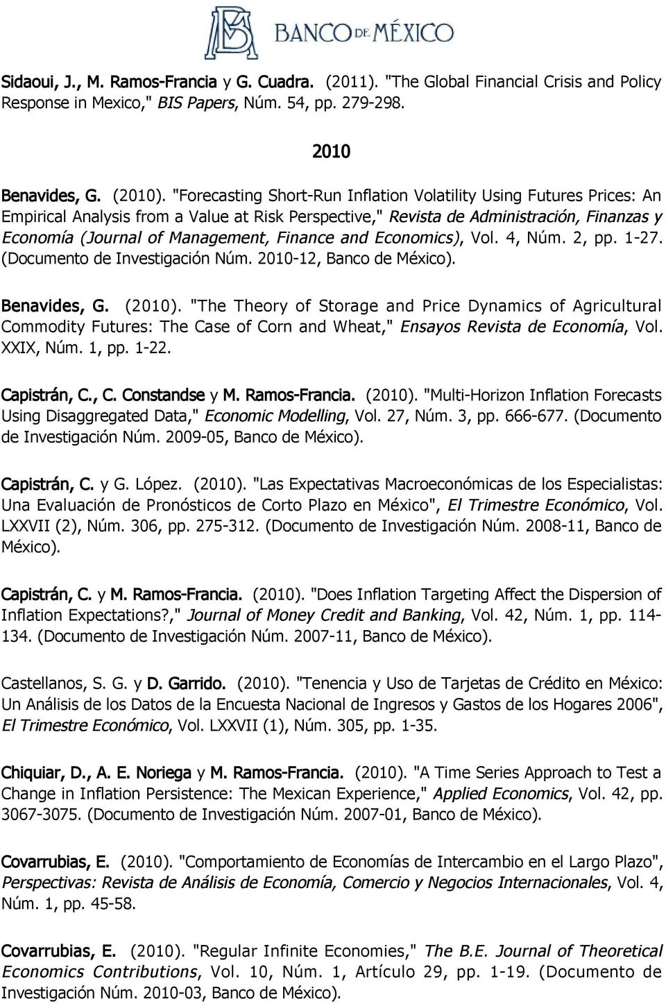Finance and Economics), Vol. 4, Núm. 2, pp. 1-27. (Documento de Investigación Núm. 2010-12, Banco de México). Benavides, G. (2010).