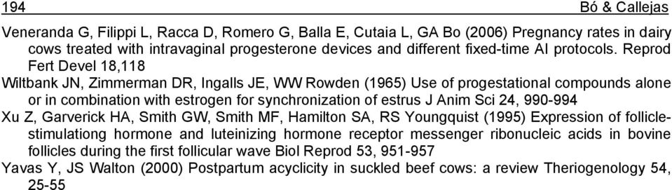 Reprod Fert Devel 18,118 Wiltbank JN, Zimmerman DR, Ingalls JE, WW Rowden (1965) Use of progestational compounds alone or in combination with estrogen for synchronization of estrus J Anim Sci