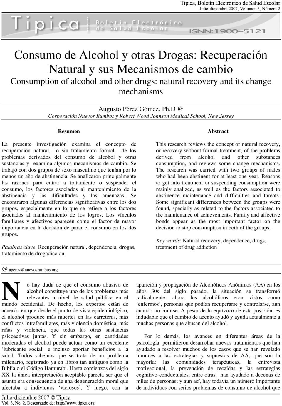 D @ Corporación Nuevos Rumbos y Robert Wood Johnson Medical School, New Jersey Resumen Abstract La presente investigación examina el concepto de recuperación natural, o sin tratamiento formal, de los