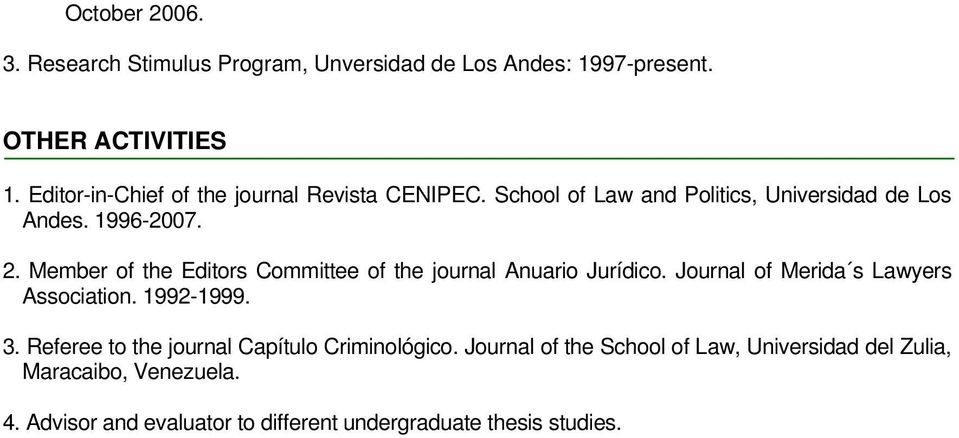 Member of the Editors Committee of the journal Anuario Jurídico. Journal of Merida s Lawyers Association. 1992-1999. 3.