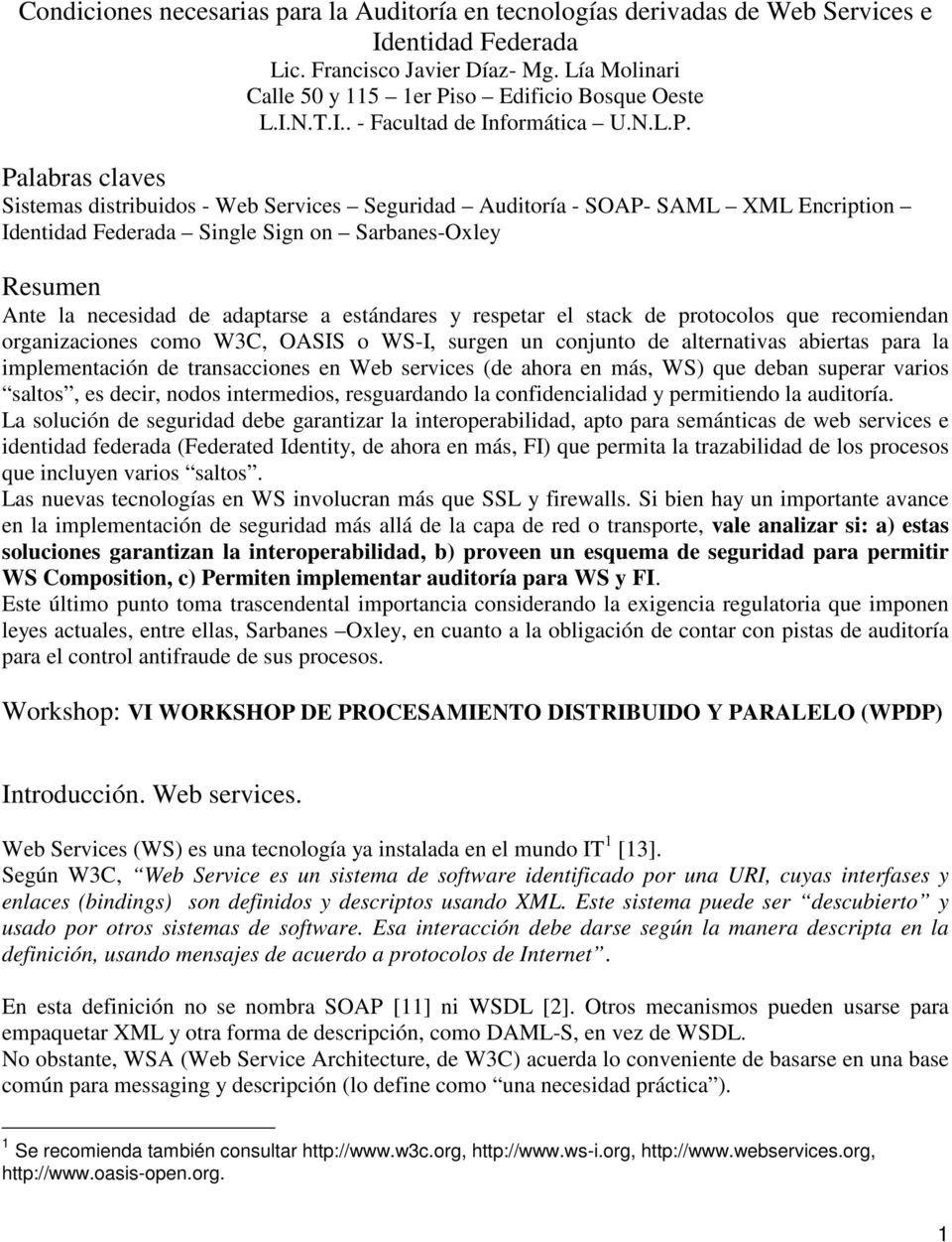Palabras claves Sistemas distribuidos - Web Services Seguridad Auditoría - SOAP- SAML XML Encription Identidad Federada Single Sign on Sarbanes-Oxley Resumen Ante la necesidad de adaptarse a