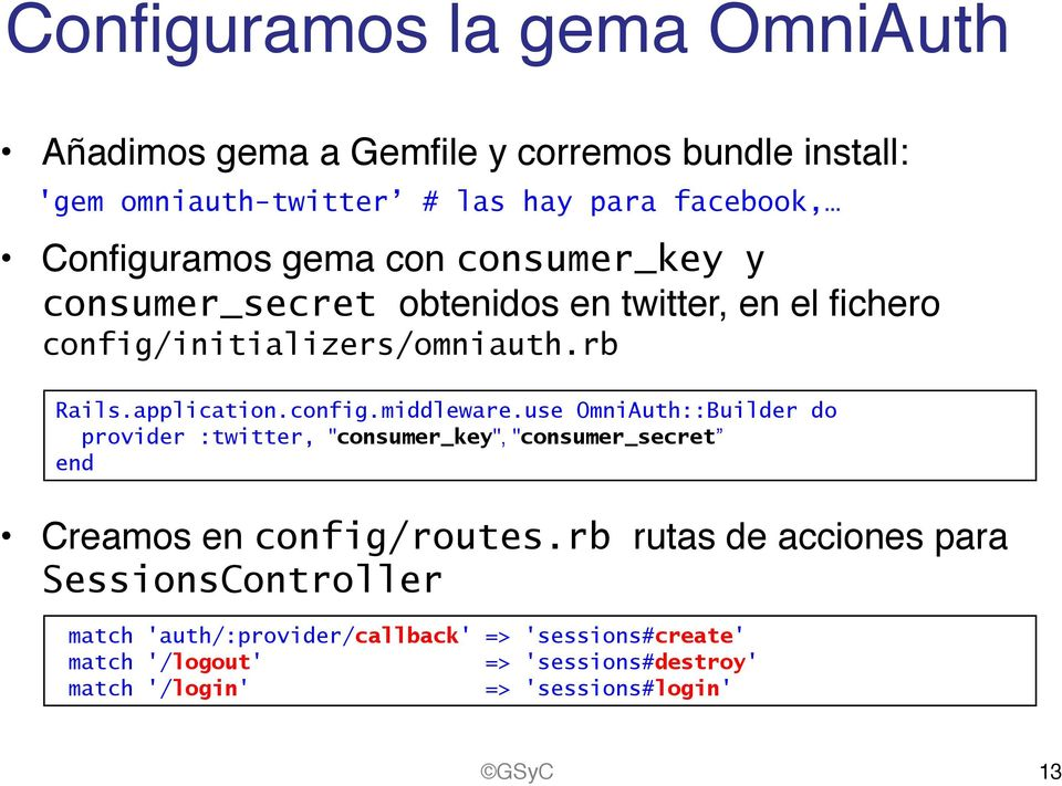 "config.middleware.use OmniAuth::Builder do provider :twitter, ""consumer_key"", ""consumer_secret Creamos en config/routes."