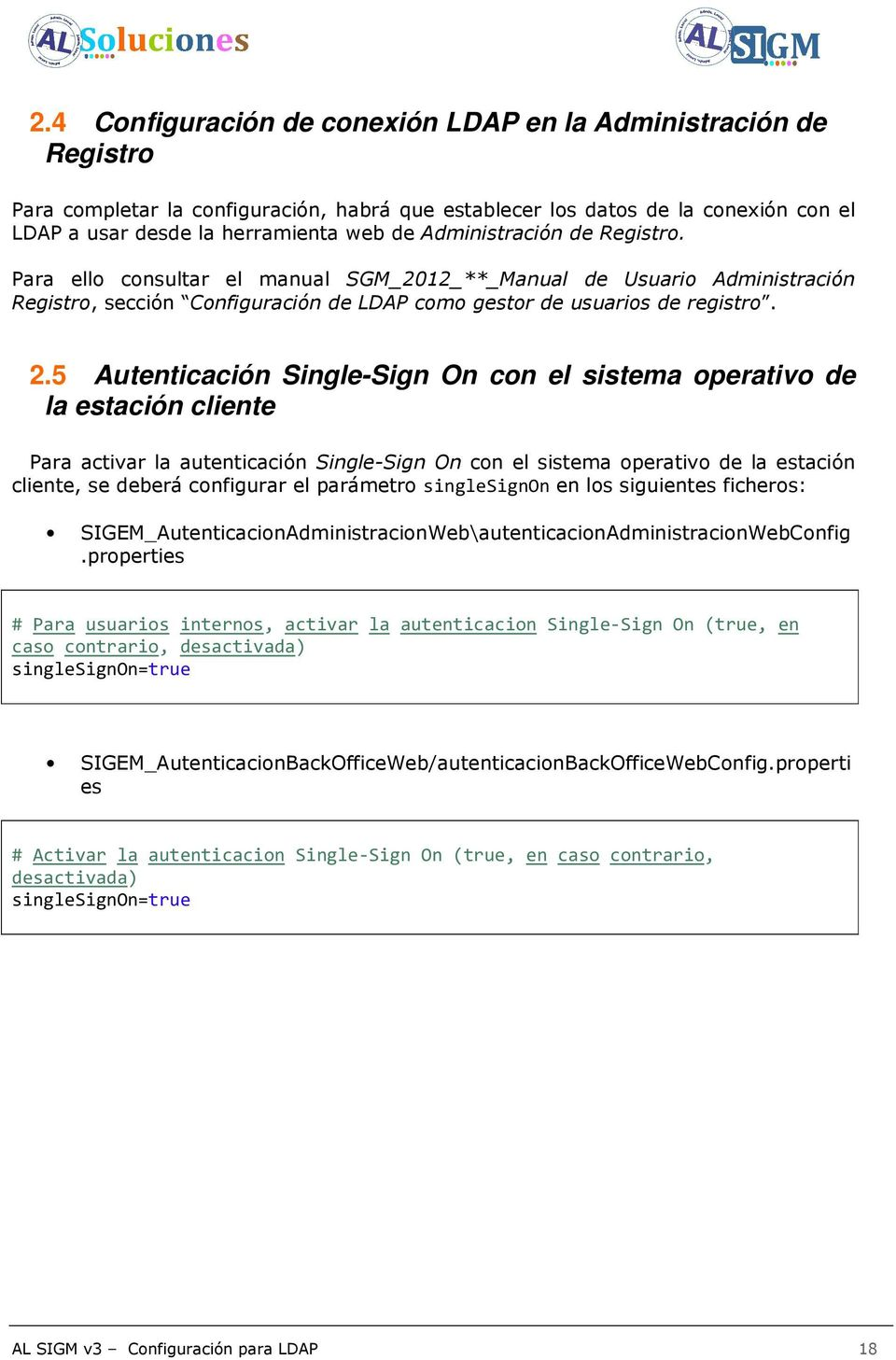 5 Autenticación Single-Sign On con el sistema operativo de la estación cliente Para activar la autenticación Single-Sign On con el sistema operativo de la estación cliente, se deberá configurar el