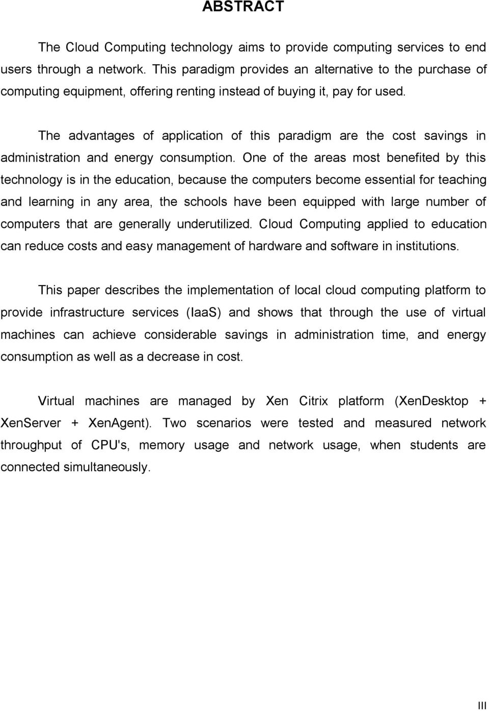 The advantages of application of this paradigm are the cost savings in administration and energy consumption.