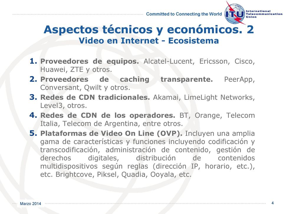 BT, Orange, Telecom Italia, Telecom de Argentina, entre otros. 5. Plataformas de Video On Line (OVP).