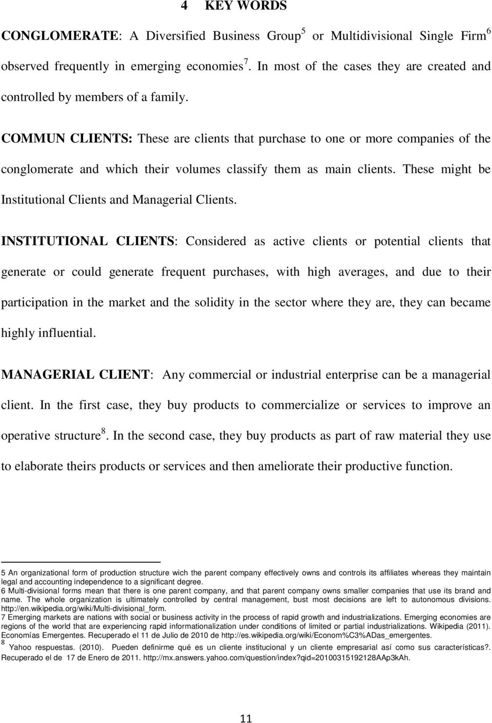 COMMUN CLIENTS: These are clients that purchase to one or more companies of the conglomerate and which their volumes classify them as main clients.