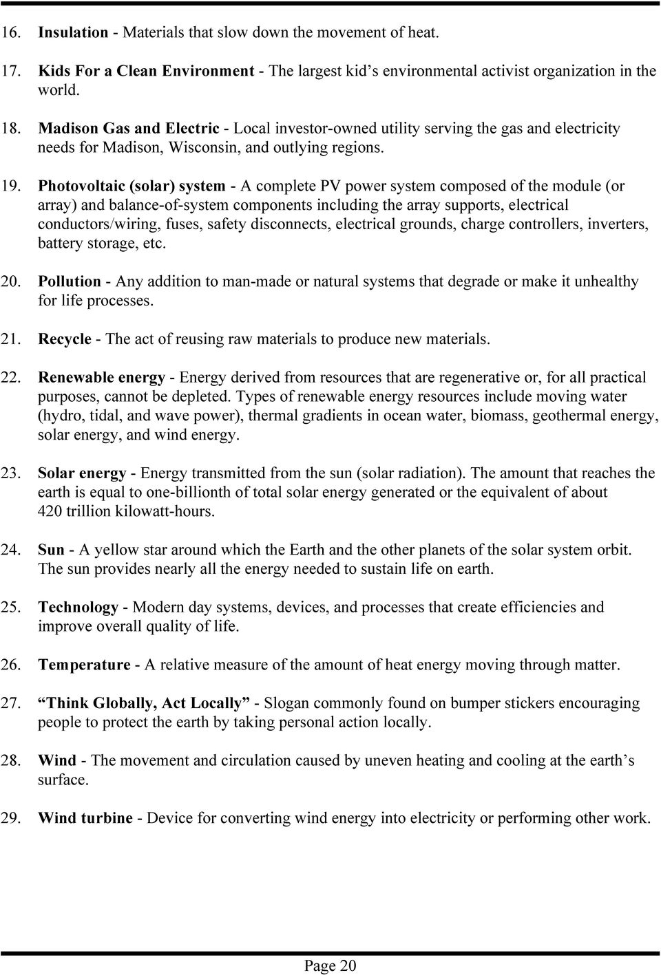 Photovoltaic (solar) system - A complete PV power system composed of the module (or array) and balance-of-system components including the array supports, electrical conductors/wiring, fuses, safety