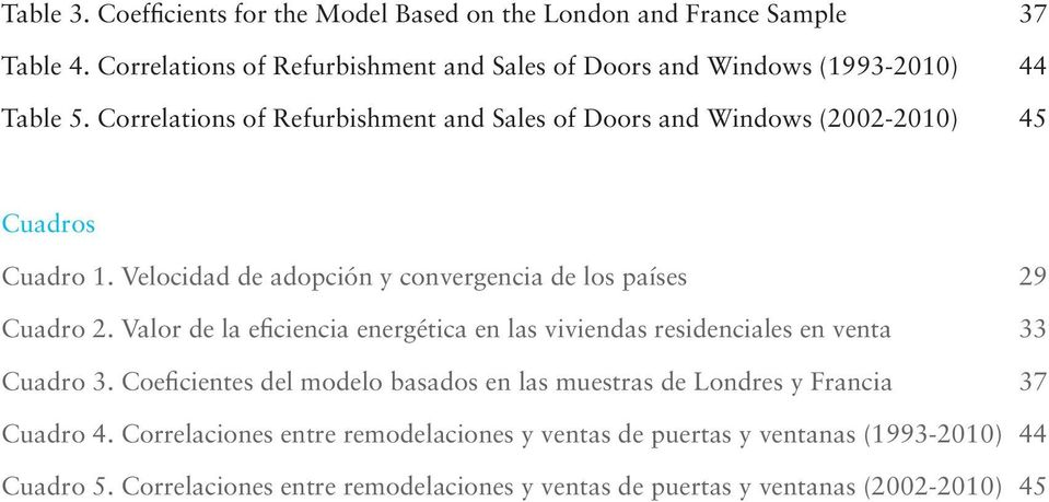 Correlations of Refurbishment and Sales of Doors and Windows (2002-2010) 45 Cuadros Cuadro 1. Velocidad de adopción y convergencia de los países 29 Cuadro 2.