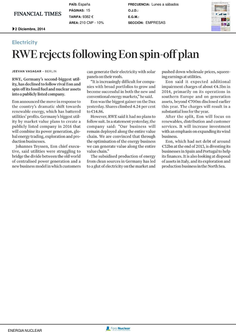 : SECCIÓN: EMPRESAS Elctricity RWE rjcts following Eon spinoffpln JEEVAN VASAGAR BERLIN RWE, Grmny s scondbiggst utility, hs dclind to follow rivl Eon nd spin off its fossil ful nd nuclr ssts into