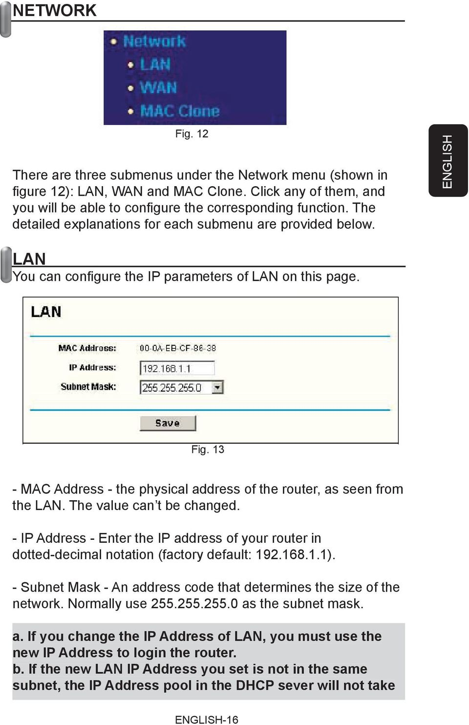 13 - MAC Address - the physical address of the router, as seen from the LAN. The value can t be changed.