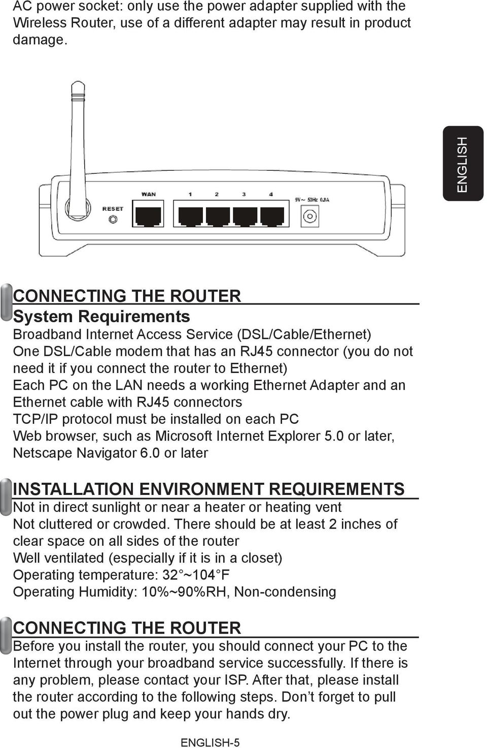 to Ethernet) Each PC on the LAN needs a working Ethernet Adapter and an Ethernet cable with RJ45 connectors TCP/IP protocol must be installed on each PC Web browser, such as Microsoft Internet