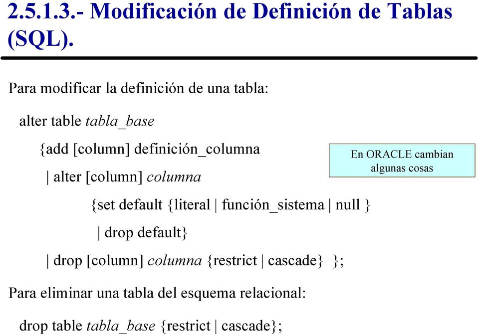 función_sistema null } drop default} drop [column] columna {restrict cascade} }; Para eliminar una