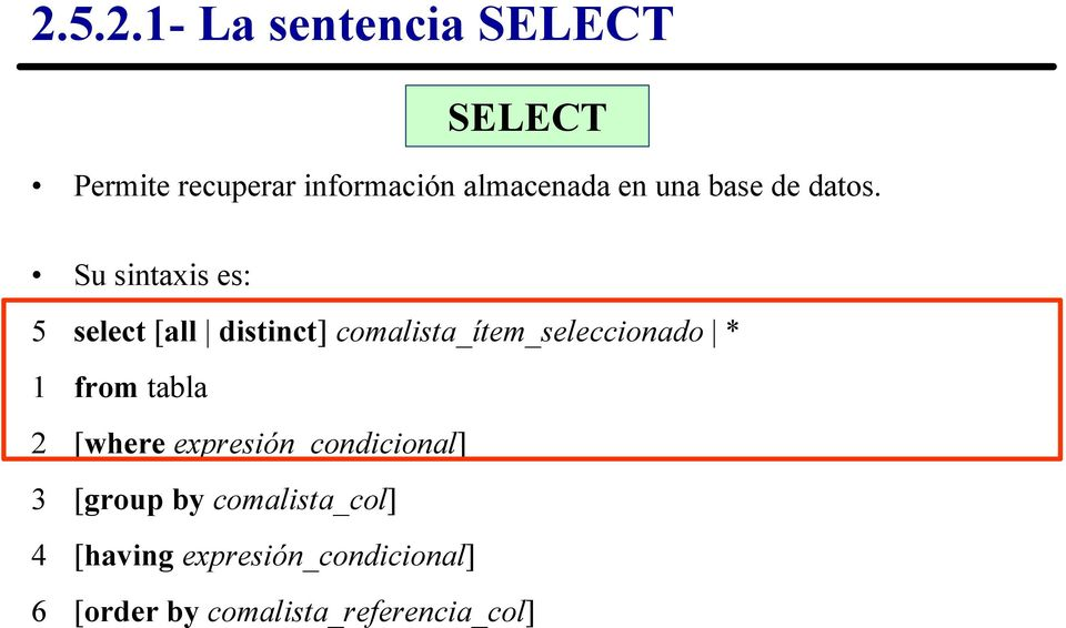 comalista_ítem_seleccionado * 1 from tabla 2 [where expresión_condicional] 3