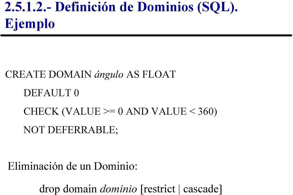 0 AND VALUE < 360) NOT DEFERRABLE; Eliminación de