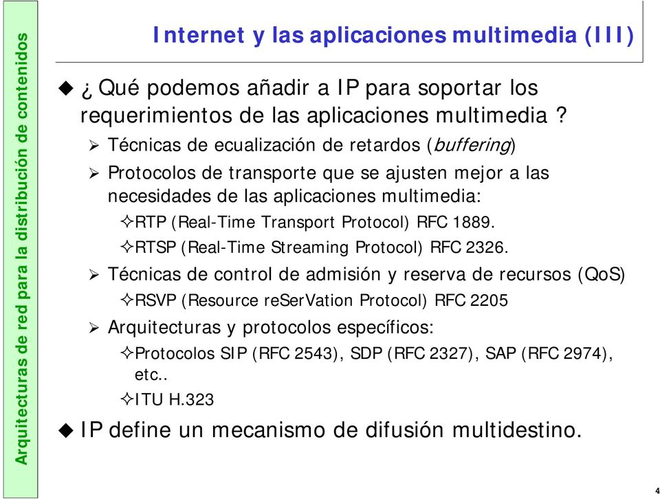 Transport Protocol) RFC 1889. RTSP (Real-Time Streaming Protocol) RFC 2326.