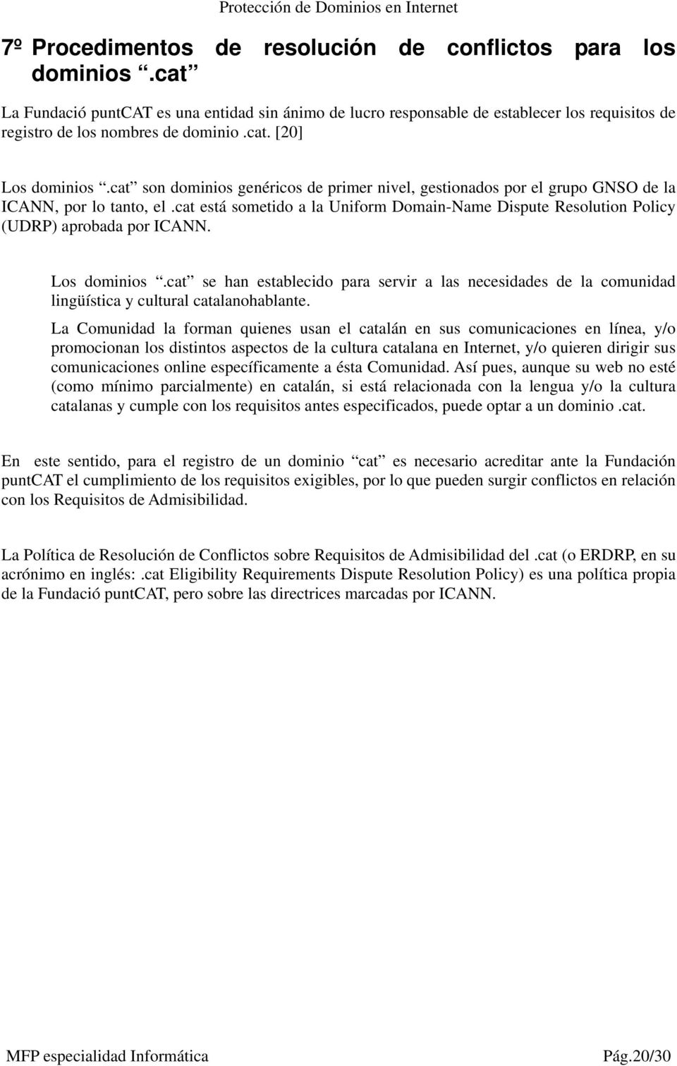 cat está sometido a la Uniform Domain-Name Dispute Resolution Policy (UDRP) aprobada por ICANN. Los dominios.