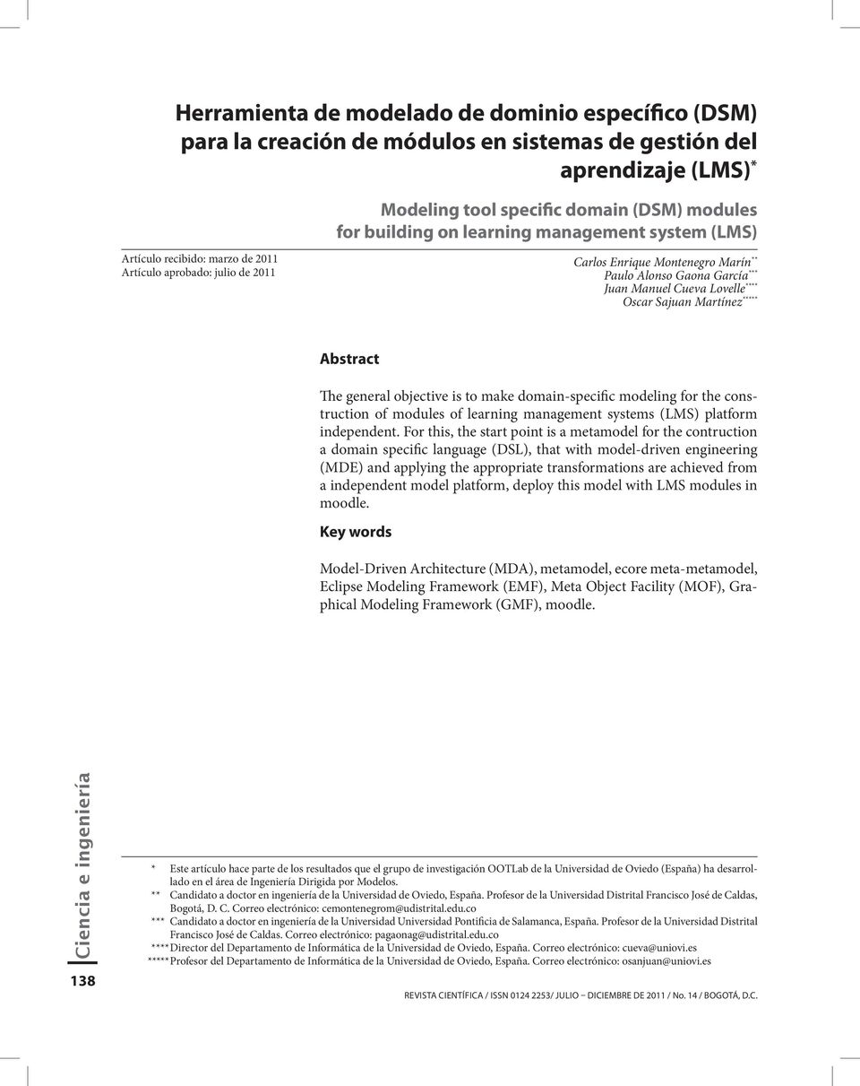 Martínez *****5 Abstract The general objective is to make domain-specific modeling for the construction of modules of learning management systems (LMS) platform independent.