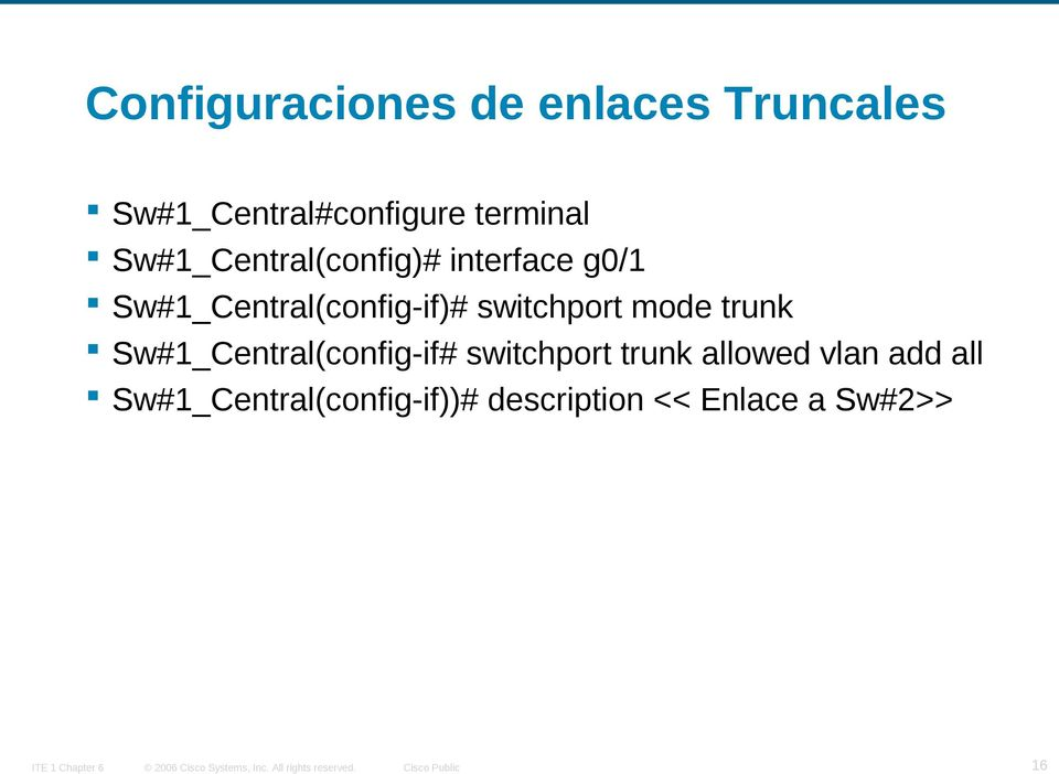 switchport mode trunk Sw#1_Central(config-if# switchport trunk