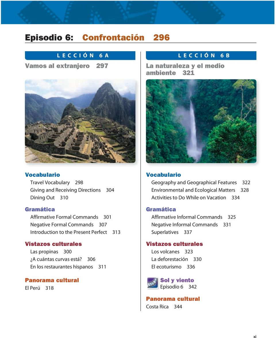 está? 306 En los restaurantes hispanos 311 El Perú 318 Geography and Geographical Features 322 Environmental and Ecological Matters 328 Activities to Do While on