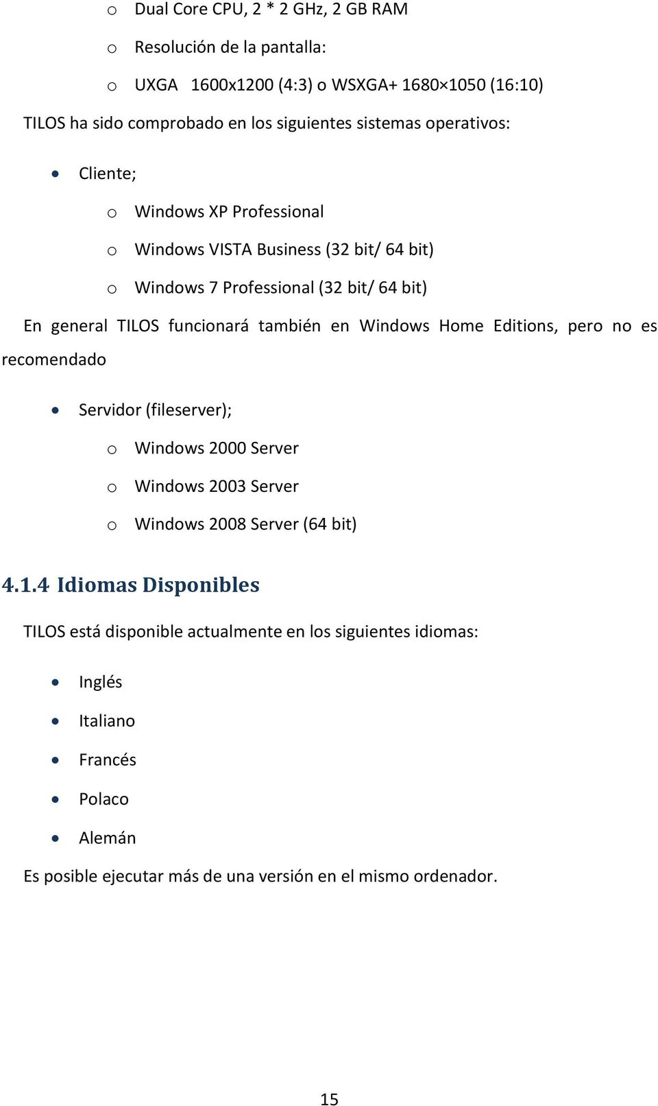 en Windows Home Editions, pero no es recomendado Servidor (fileserver); o Windows 2000 Server o Windows 2003 Server o Windows 2008 Server (64 bit) 4.1.