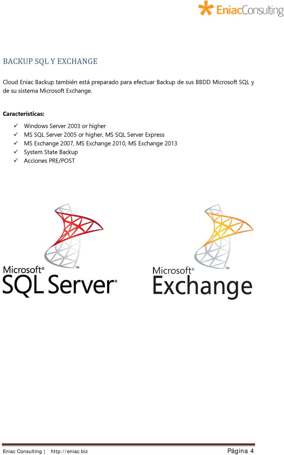 Características: Windows Server 2003 or higher MS SQL Server 2005 or higher, MS SQL Server