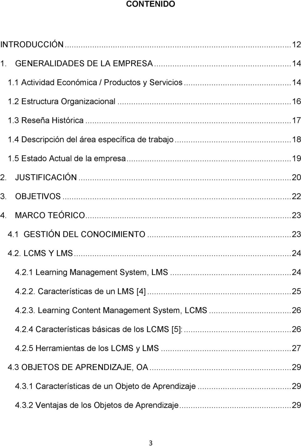 .. 24 4.2.1 Learning Management System, LMS... 24 4.2.2. Características de un LMS [4]... 25 4.2.3. Learning Content Management System, LCMS... 26 4.2.4 Características básicas de los LCMS [5]:.