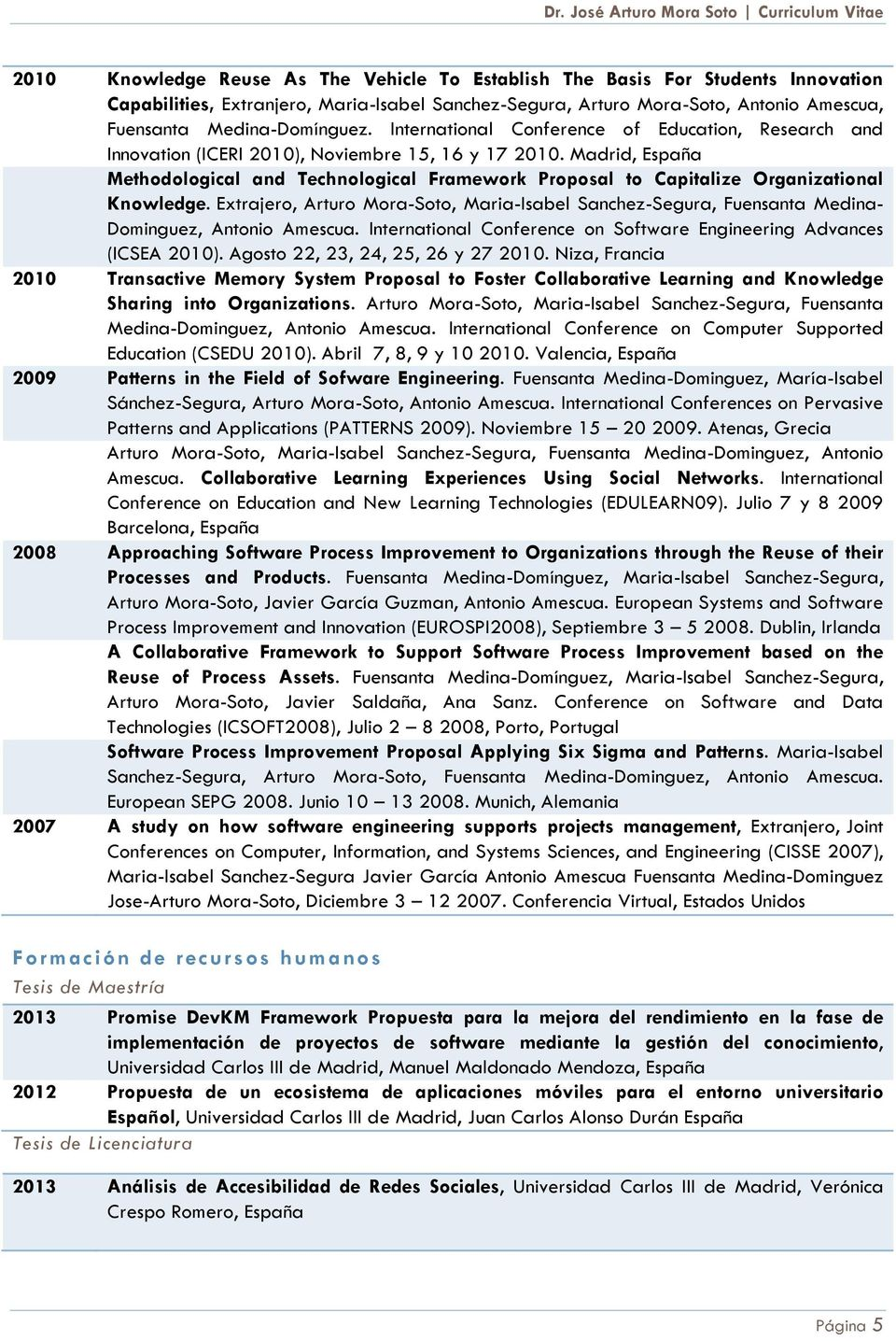 Madrid, España Methodological and Technological Framework Proposal to Capitalize Organizational Knowledge.