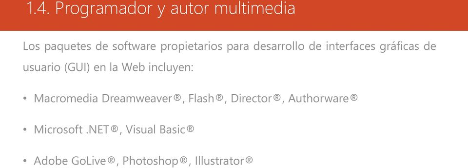 (GUI) en la Web incluyen: Macromedia Dreamweaver, Flash, Director,