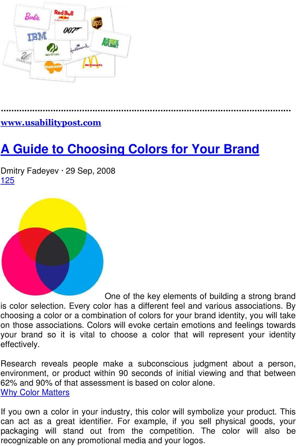 Colors will evoke certain emotions and feelings towards your brand so it is vital to choose a color that will represent your identity effectively.