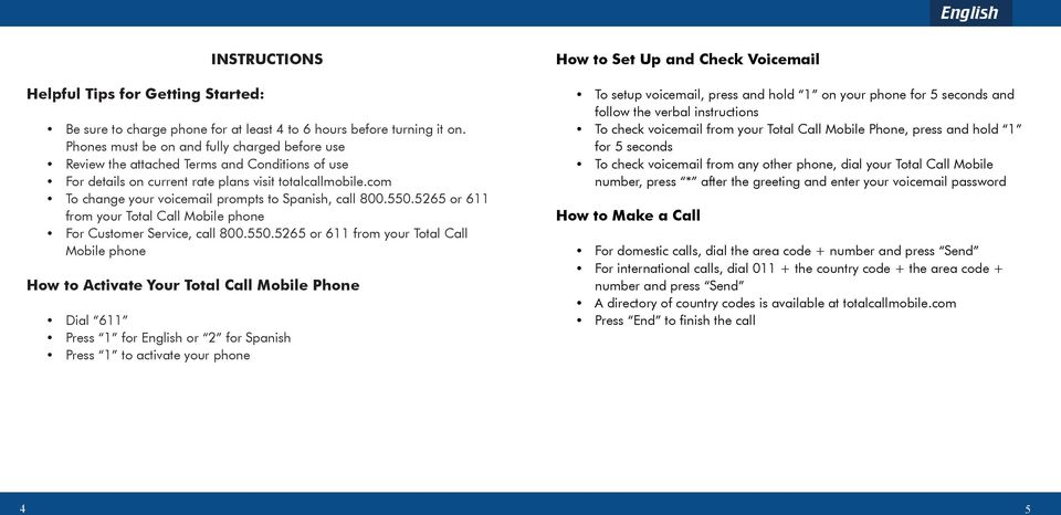 com To change your voicemail prompts to Spanish, call 800.550.