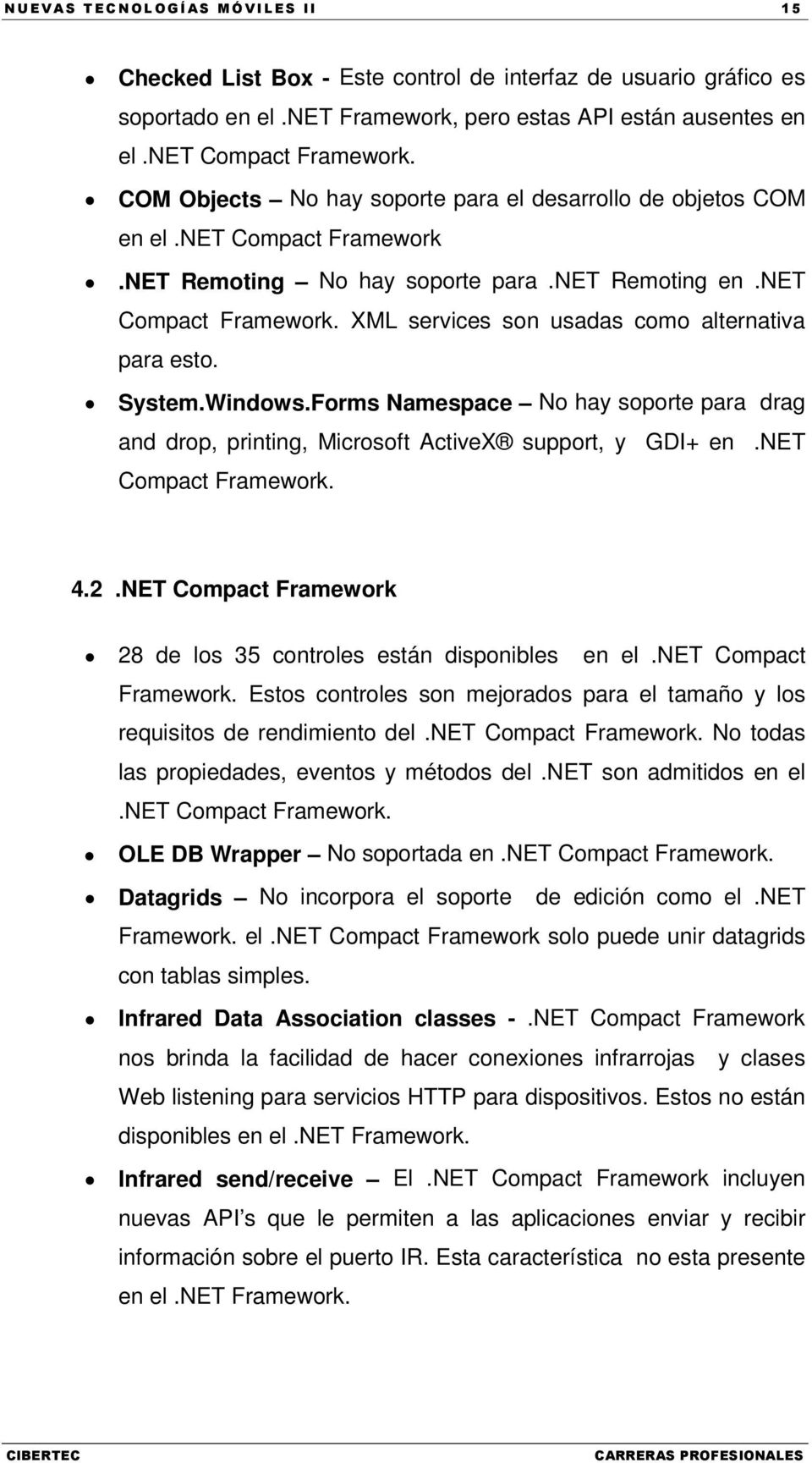 System.Windows.Forms Namespace No hay soporte para drag and drop, printing, Microsoft ActiveX support, y GDI+ en.net Compact Framework. 4.2.