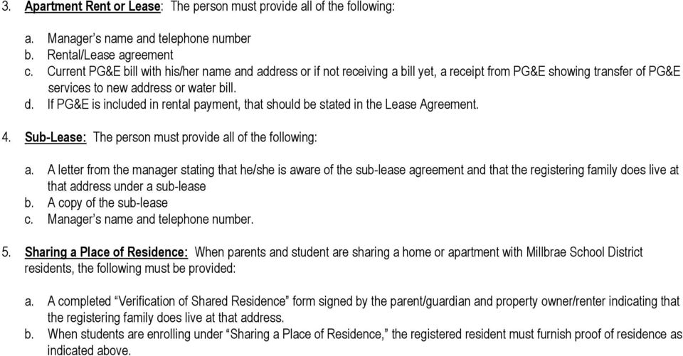 If PG&E is included in rental payment, that should be stated in the Lease Agreement. 4. Sub-Lease: The person must provide all of the following: a.
