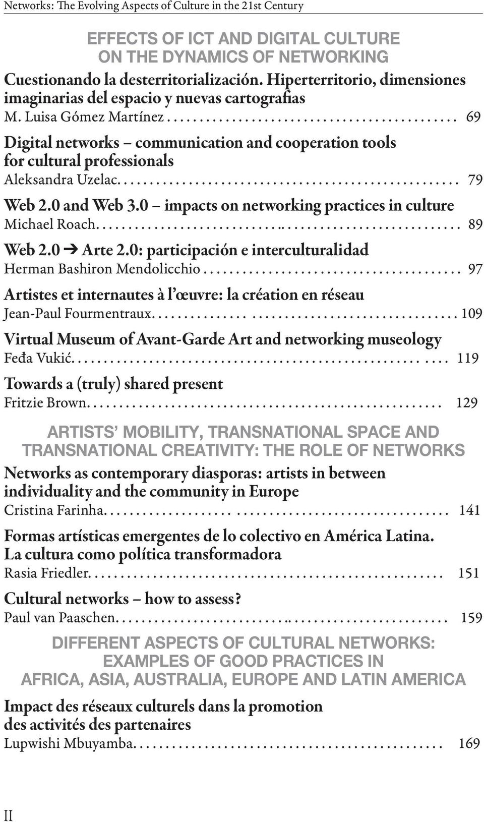 ............................................ 69 Digital networks communication and cooperation tools for cultural professionals Aleksandra Uzelac..................................................... 79 Web 2.