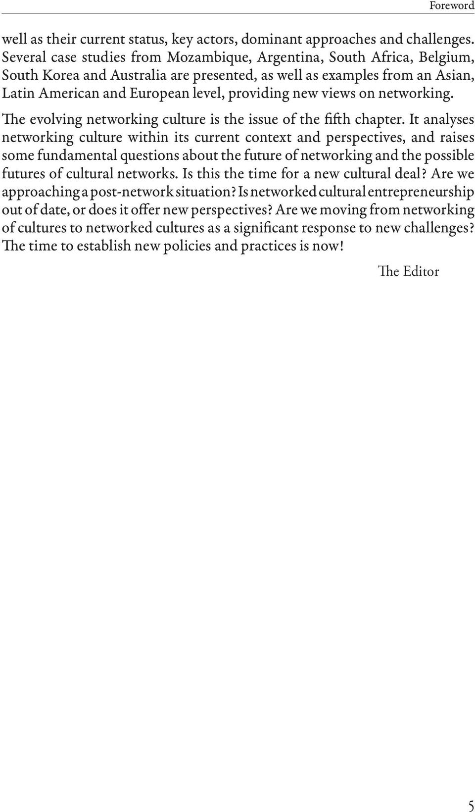 views on networking. The evolving networking culture is the issue of the fifth chapter.
