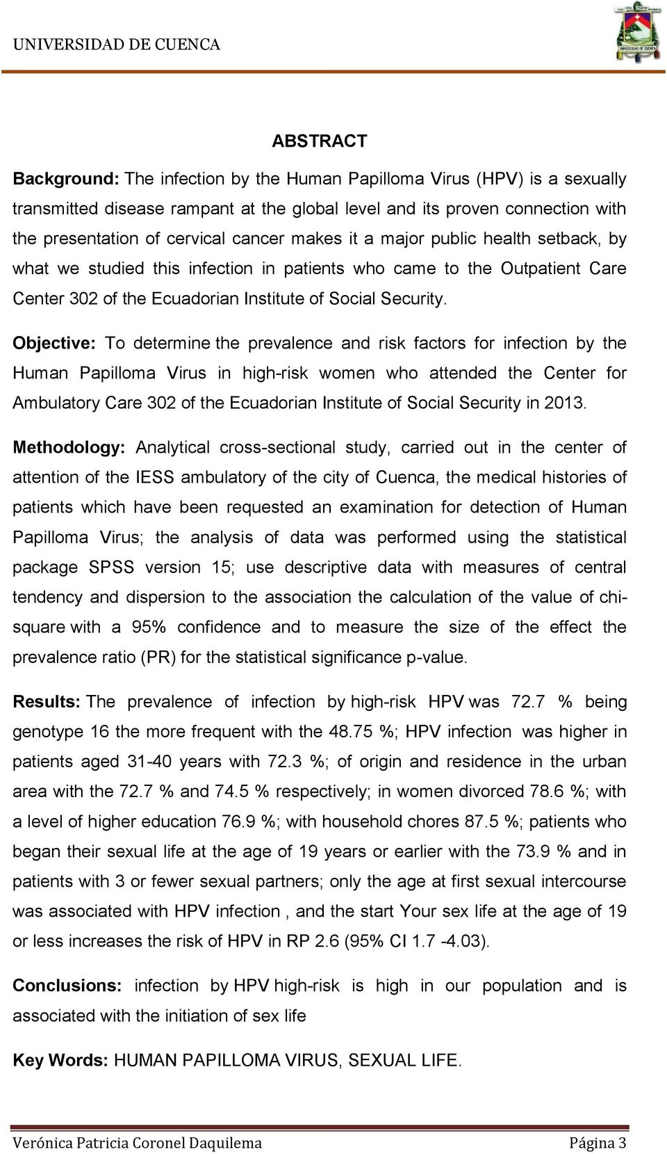 Objective: To determine the prevalence and risk factors for infection by the Human Papilloma Virus in high-risk women who attended the Center for Ambulatory Care 302 of the Ecuadorian Institute of