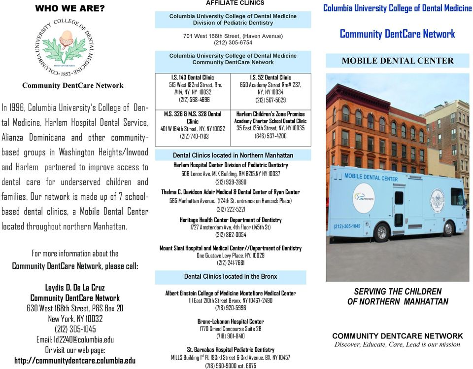 Community DentCare Network Columbia University College of Dental Medicine Community DentCare Network MOBILE DENTAL CENTER Community DentCare Network In 1996, Columbia University s College of Dental