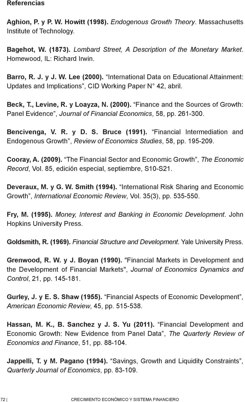 (2000). Finance and the Sources of Growth: Panel Evidence, Journal of Financial Economics, 58, pp. 261-300. Bencivenga, V. R. y D. S. Bruce (1991).