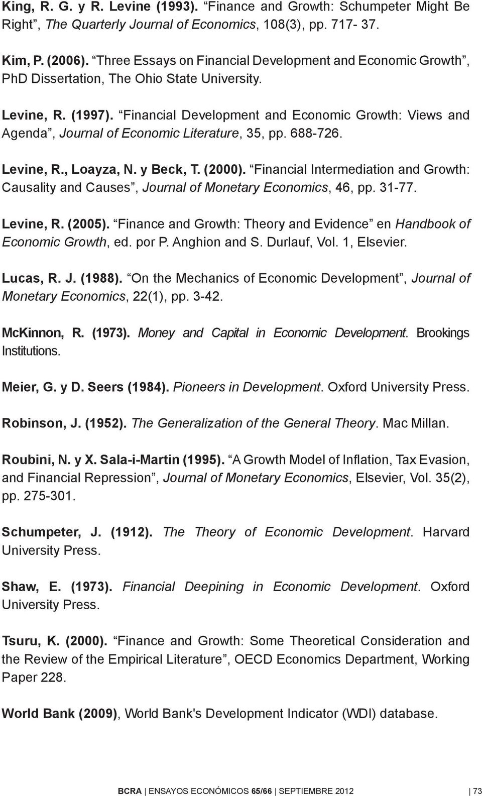 Financial Development and Economic Growth: Views and Agenda, Journal of Economic Literature, 35, pp. 688-726. Levine, R., Loayza, N. y Beck, T. (2000).