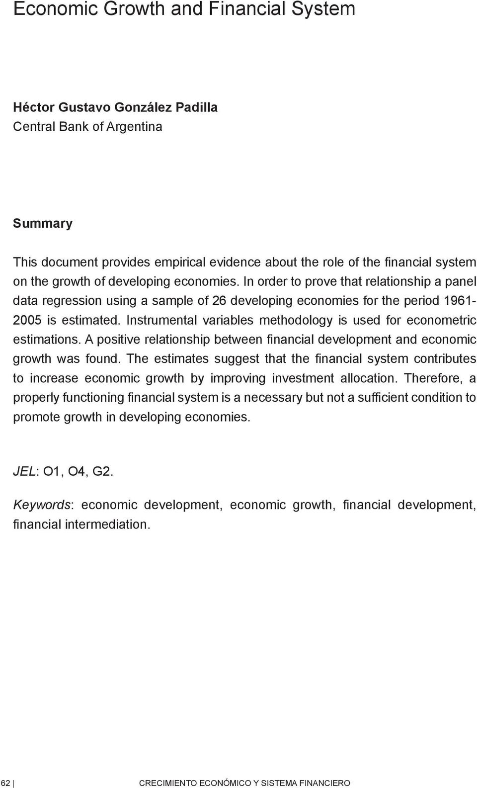 Instrumental variables methodology is used for econometric estimations. A positive relationship between financial development and economic growth was found.